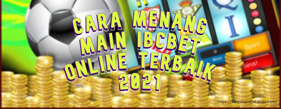 Cara Menang Main IBCBET Online Terbaik 2021